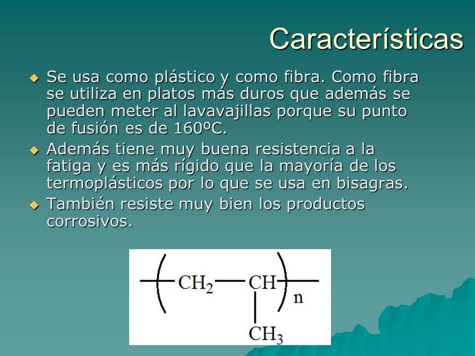 Características Se usa como plástico y como fibra.