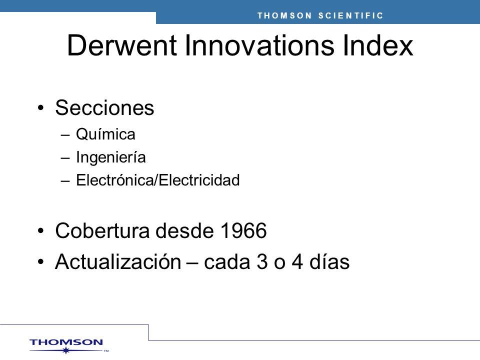 T H O M S O N S C I E N T I F I C Derwent Innovations Index Secciones –Química –Ingeniería –Electrónica/Electricidad Cobertura desde 1966 Actualización – cada 3 o 4 días