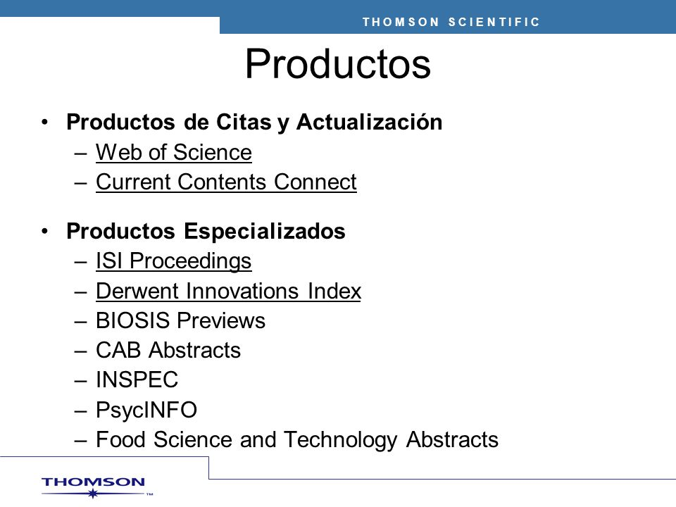 T H O M S O N S C I E N T I F I C Productos Productos de Citas y Actualización –Web of Science –Current Contents Connect Productos Especializados –ISI