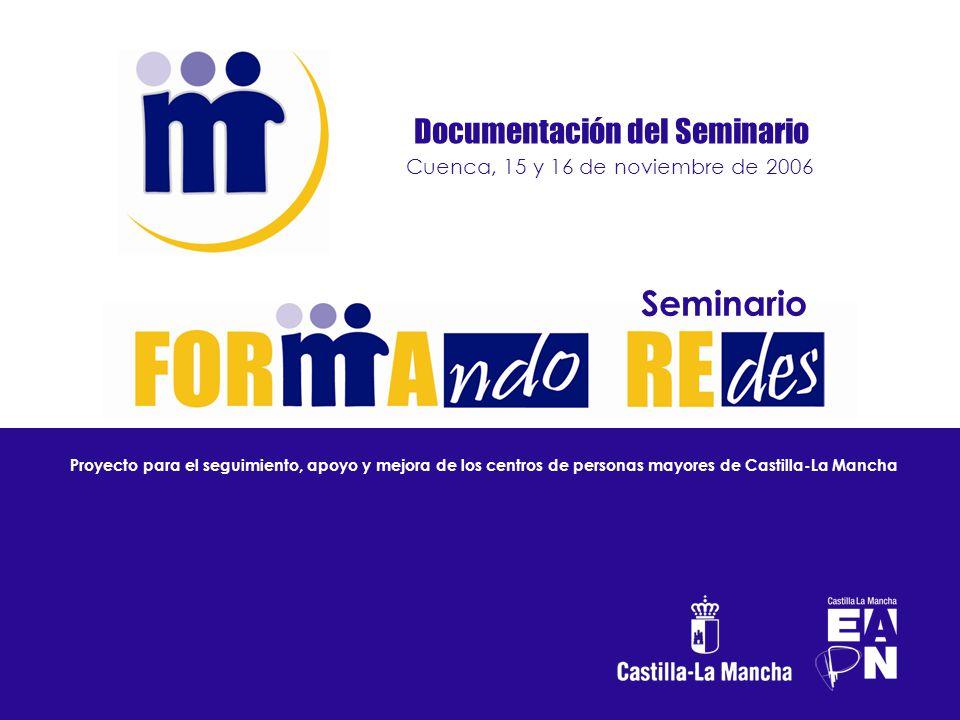 Seminario Proyecto para el seguimiento, apoyo y mejora de los centros de personas mayores de Castilla-La Mancha Documentación del Seminario Cuenca, 15