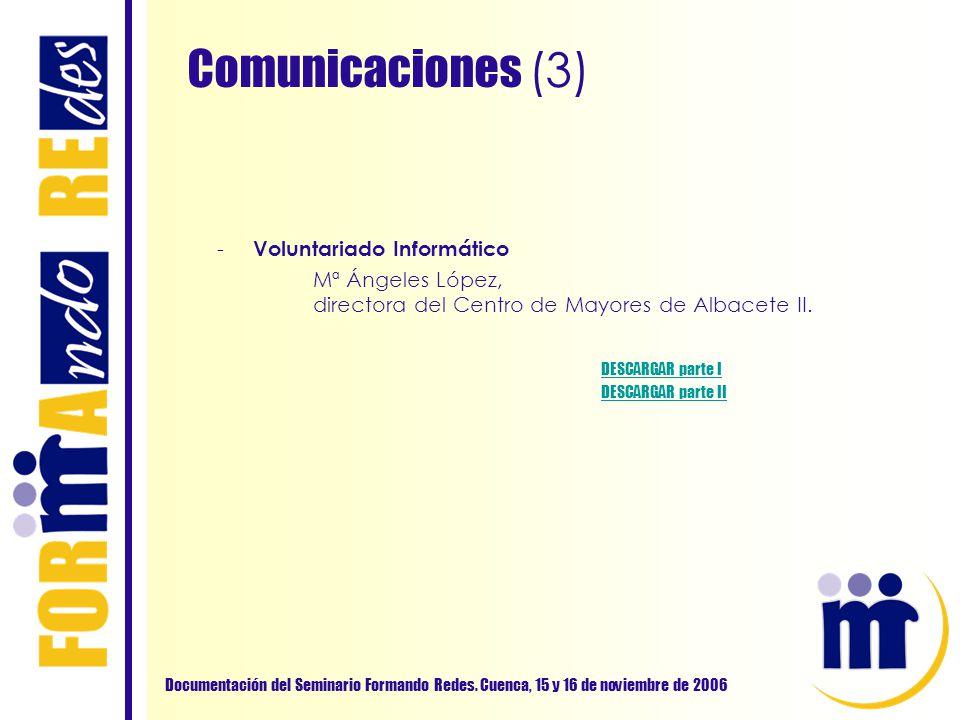 Comunicaciones (3) Documentación del Seminario Formando Redes. Cuenca, 15 y 16 de noviembre de 2006 - Voluntariado Informático Mª Ángeles López, direc