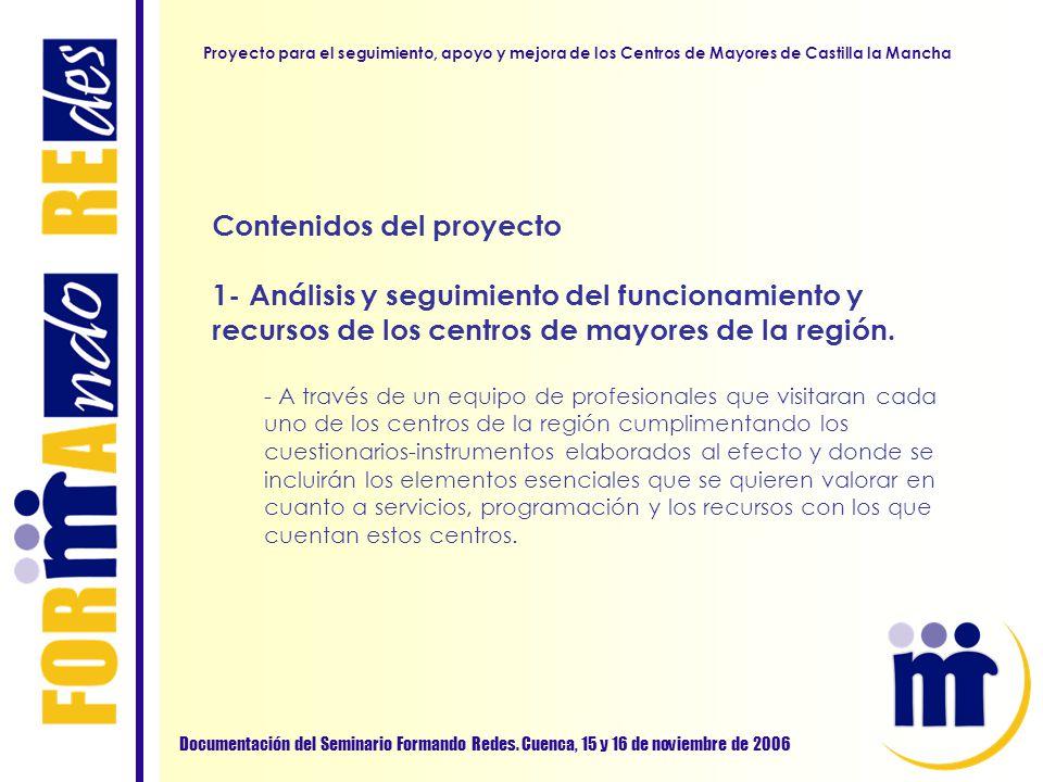 Contenidos del proyecto 1- Análisis y seguimiento del funcionamiento y recursos de los centros de mayores de la región. - A través de un equipo de pro