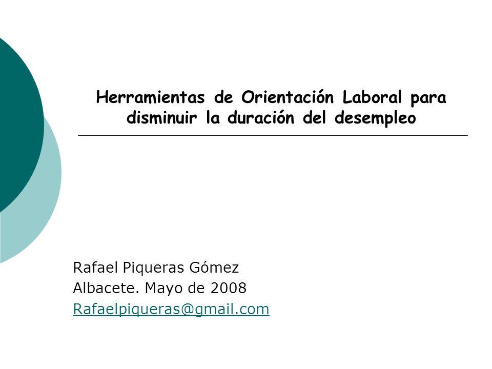 Herramientas de Orientación Laboral para disminuir la duración del desempleo Rafael Piqueras Gómez Albacete.