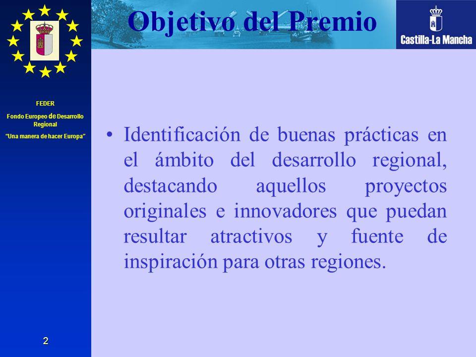 FEDER Fondo Europeo de Desarrollo Regional Una manera de hacer Europa 2 Objetivo del Premio Identificación de buenas prácticas en el ámbito del desarr
