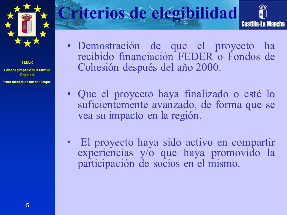 FEDER Fondo Europeo de Desarrollo Regional Una manera de hacer Europa 5 Criterios de elegibilidad Demostración de que el proyecto ha recibido financia
