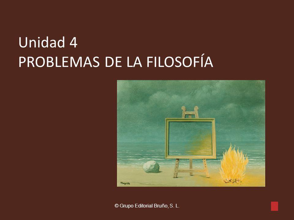 Unidad 4 PROBLEMAS DE LA FILOSOFÍA © Grupo Editorial Bruño, S. L.