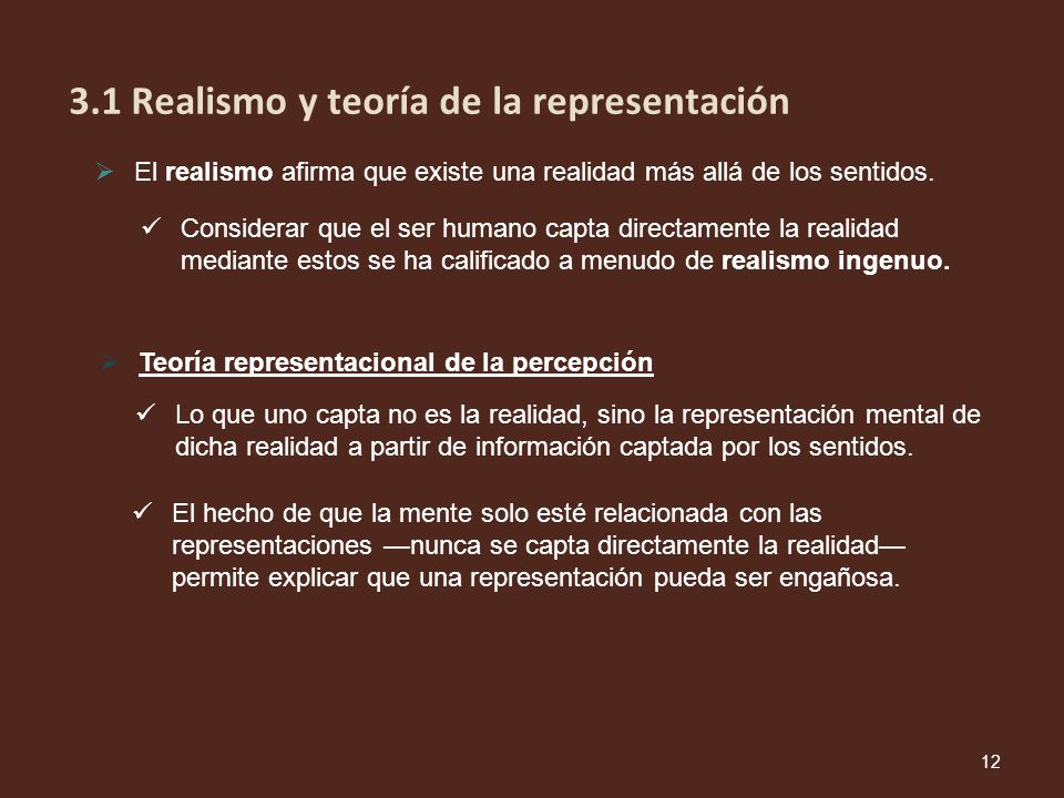 El realismo afirma que existe una realidad más allá de los sentidos. Considerar que el ser humano capta directamente la realidad mediante estos se ha