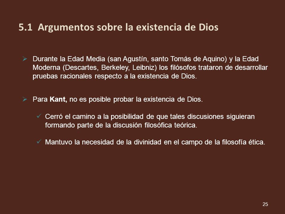 Para Kant, no es posible probar la existencia de Dios. Cerró el camino a la posibilidad de que tales discusiones siguieran formando parte de la discus