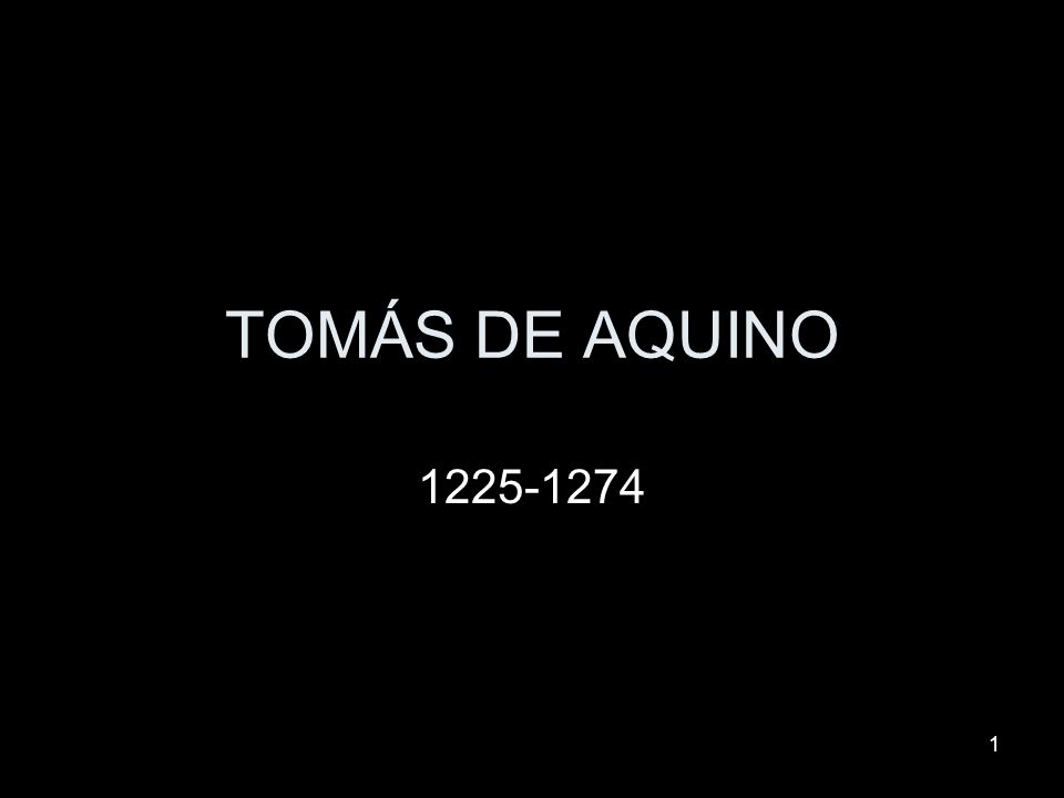 1 TOMÁS DE AQUINO 1225-1274