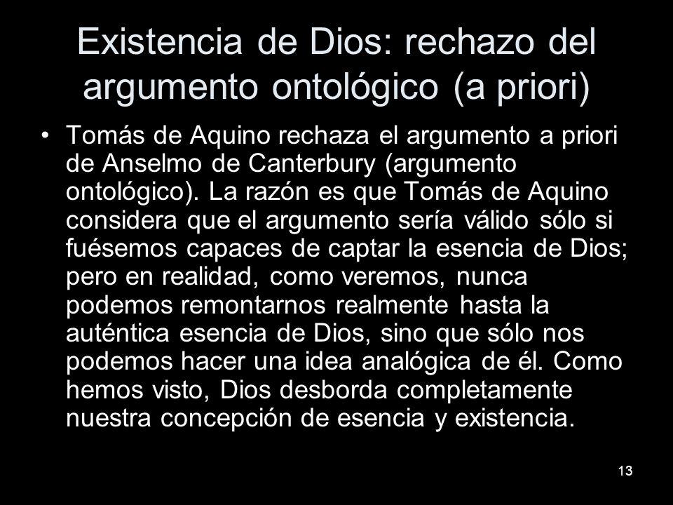 13 Existencia de Dios: rechazo del argumento ontológico (a priori) Tomás de Aquino rechaza el argumento a priori de Anselmo de Canterbury (argumento o