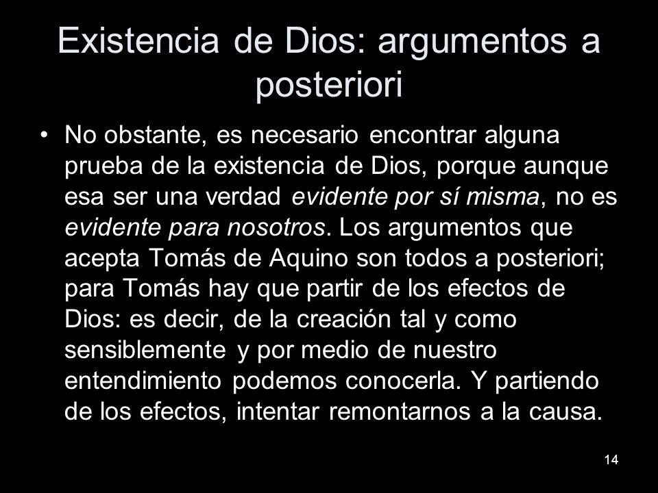14 Existencia de Dios: argumentos a posteriori No obstante, es necesario encontrar alguna prueba de la existencia de Dios, porque aunque esa ser una v