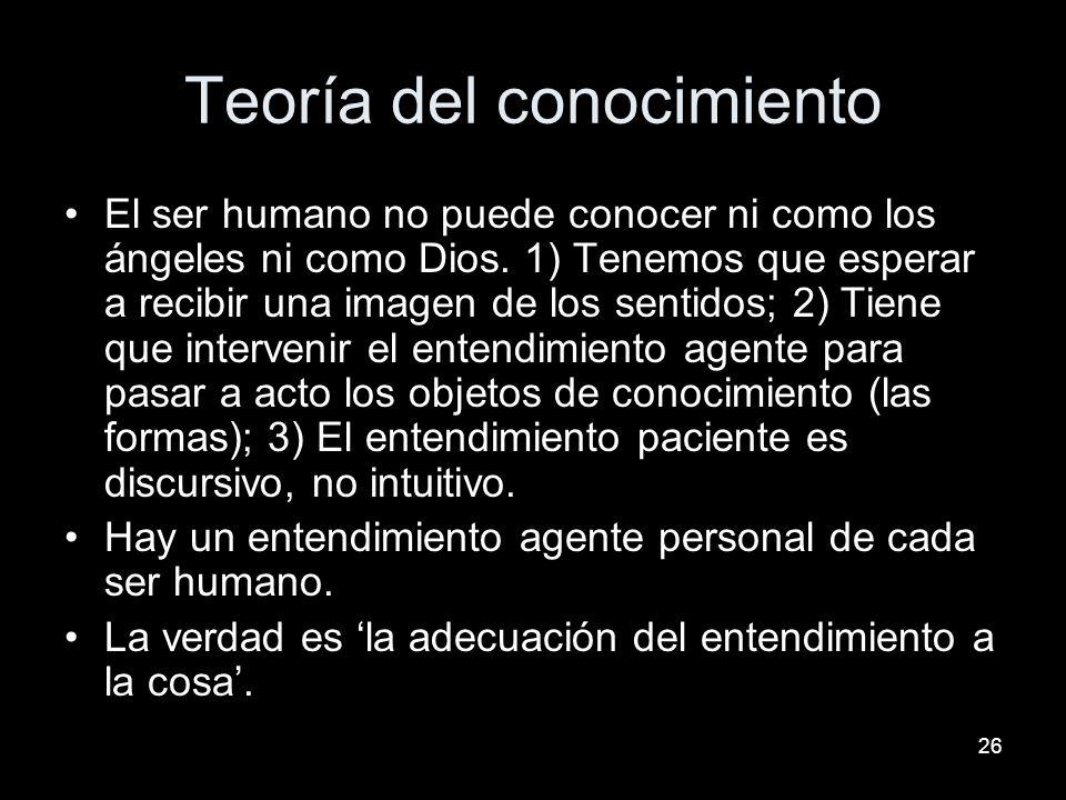 26 Teoría del conocimiento El ser humano no puede conocer ni como los ángeles ni como Dios. 1) Tenemos que esperar a recibir una imagen de los sentido