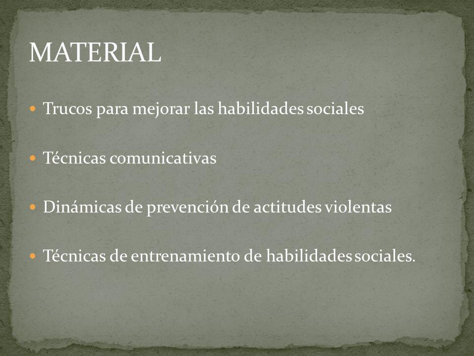 Trucos para mejorar las habilidades sociales Técnicas comunicativas Dinámicas de prevención de actitudes violentas Técnicas de entrenamiento de habili