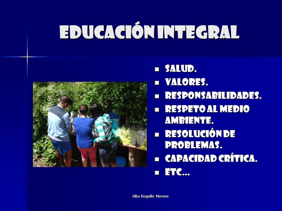 Alba Reguillo Moreno Educación integral Salud. Salud. Valores. Valores. Responsabilidades. Responsabilidades. Respeto al medio ambiente. Respeto al me