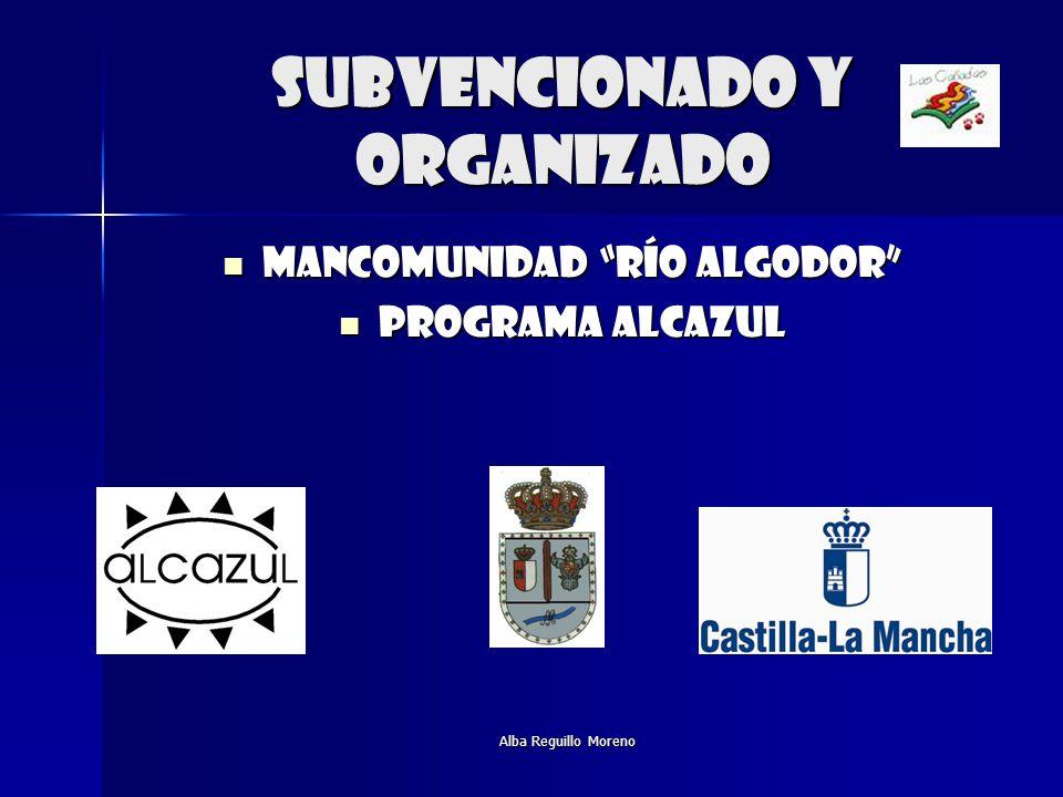 Alba Reguillo Moreno SUBVENCIONADO Y ORGANIZADO MANCOMUNIDAD RÍO ALGODOR MANCOMUNIDAD RÍO ALGODOR PROGRAMA ALCAZUL PROGRAMA ALCAZUL