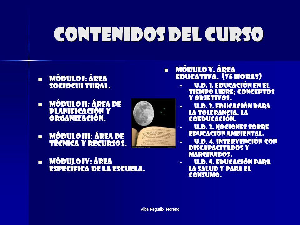 Alba Reguillo Moreno Contenidos del curso módulo I: Área sociocultural. Módulo ii: área de planificación y organización. Módulo iii: área de técnica y