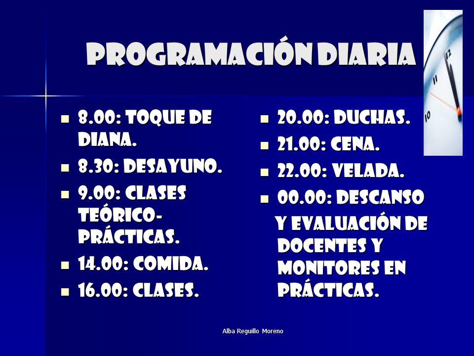 Alba Reguillo Moreno Programación diaria 8.00: toque de diana. 8.00: toque de diana. 8.30: desayuno. 8.30: desayuno. 9.00: clases teórico- prácticas.