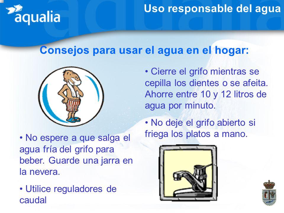 Uso responsable del agua Consejos para usar el agua en el hogar: Cierre el grifo mientras se cepilla los dientes o se afeita. Ahorre entre 10 y 12 lit