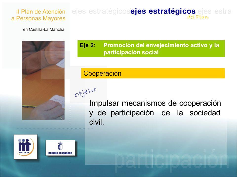 ejes estratégicosejes estratégicos ejes estra Eje 2: Promoción del envejecimiento activo y la participación social Impulsar mecanismos de cooperación y de participación de la sociedad civil.