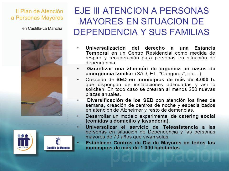 EJE III ATENCION A PERSONAS MAYORES EN SITUACION DE DEPENDENCIA Y SUS FAMILIAS Universalización del derecho a una Estancia Temporal en un Centro Residencial como medida de respiro y recuperación para personas en situación de dependencia.