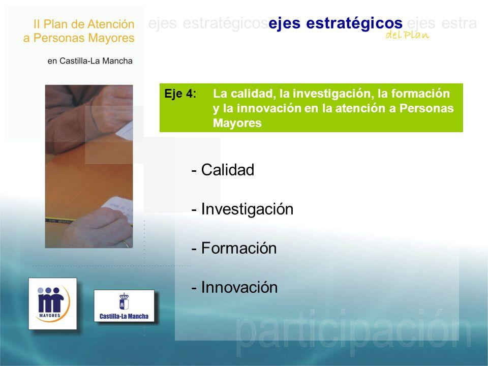 ejes estratégicosejes estratégicos ejes estra Eje 4: La calidad, la investigación, la formación y la innovación en la atención a Personas Mayores - Calidad - Investigación - Formación - Innovación del Plan