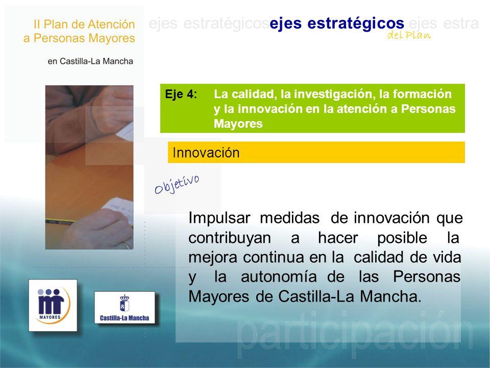 ejes estratégicosejes estratégicos ejes estra Impulsar medidas de innovación que contribuyan a hacer posible la mejora continua en la calidad de vida y la autonomía de las Personas Mayores de Castilla-La Mancha.