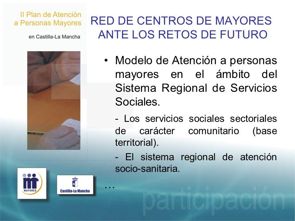 RED DE CENTROS DE MAYORES ANTE LOS RETOS DE FUTURO Modelo de Atención a personas mayores en el ámbito del Sistema Regional de Servicios Sociales.