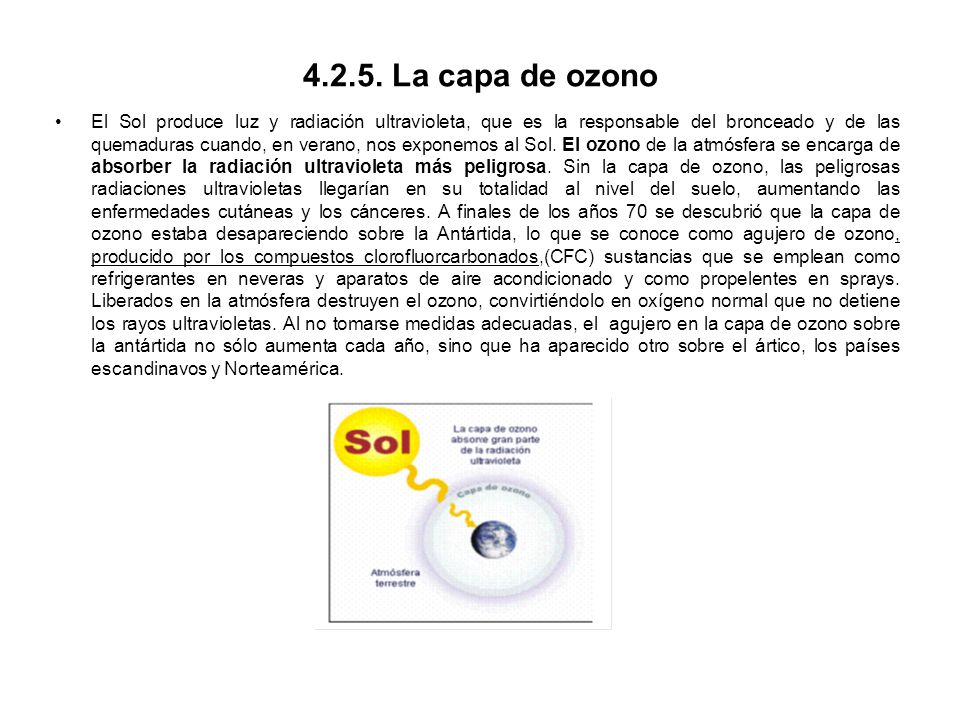 4.2.5. La capa de ozono El Sol produce luz y radiación ultravioleta, que es la responsable del bronceado y de las quemaduras cuando, en verano, nos ex
