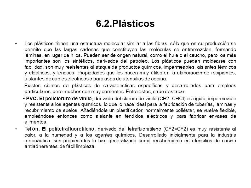 6.2.Plásticos Los plásticos tienen una estructura molecular similar a las fibras, sólo que en su producción se permite que las largas cadenas que cons