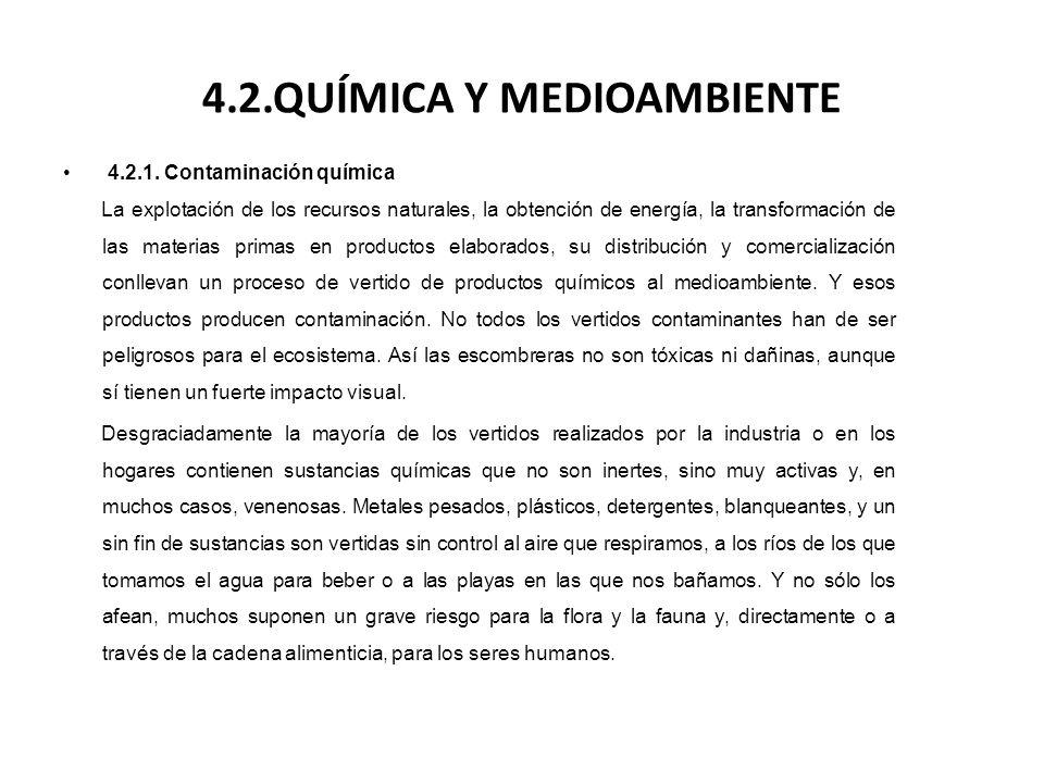 4.2.QUÍMICA Y MEDIOAMBIENTE 4.2.1. Contaminación química La explotación de los recursos naturales, la obtención de energía, la transformación de las m