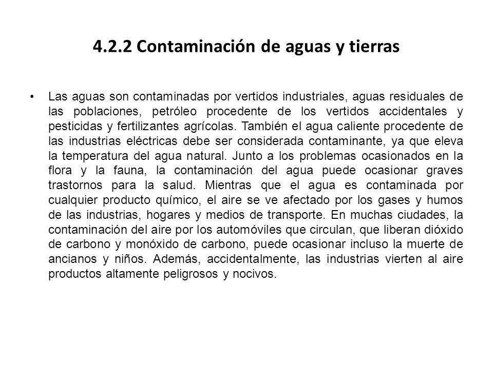 4.2.2 Contaminación de aguas y tierras Las aguas son contaminadas por vertidos industriales, aguas residuales de las poblaciones, petróleo procedente