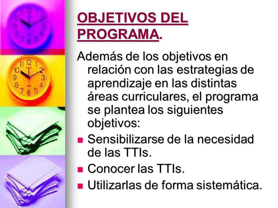 OBJETIVOS DEL PROGRAMA. Además de los objetivos en relación con las estrategias de aprendizaje en las distintas áreas curriculares, el programa se pla