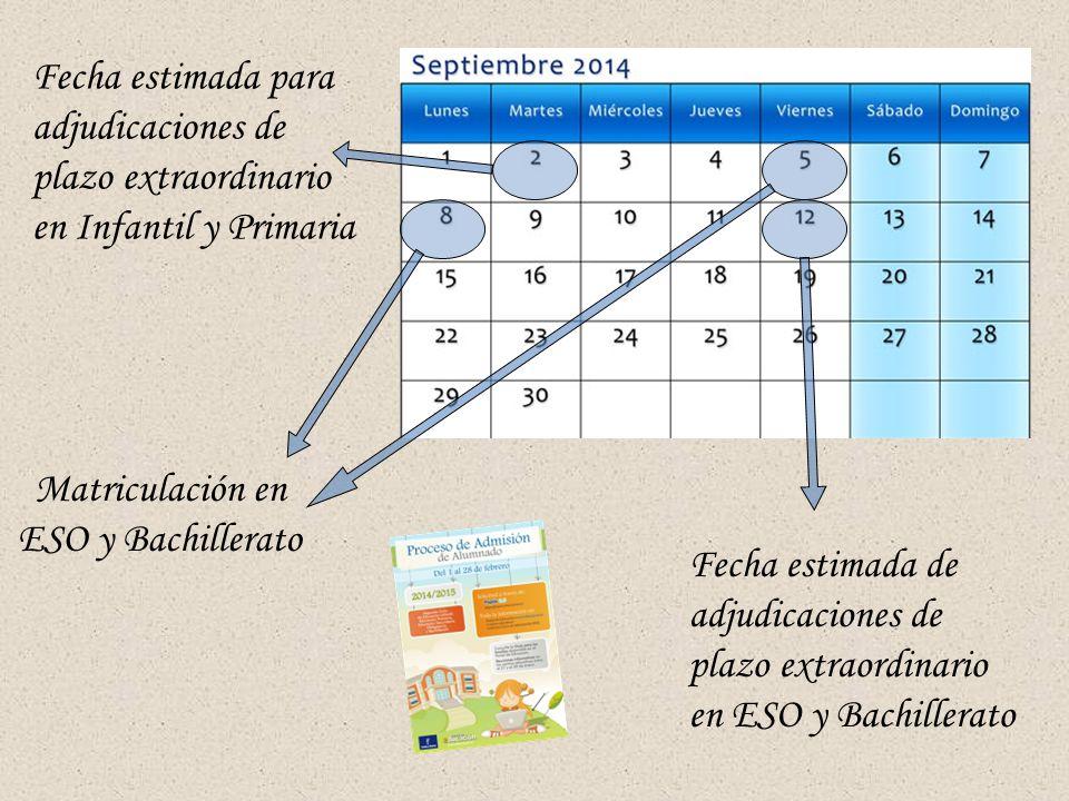 Matriculación en ESO y Bachillerato Fecha estimada para adjudicaciones de plazo extraordinario en Infantil y Primaria Fecha estimada de adjudicaciones de plazo extraordinario en ESO y Bachillerato