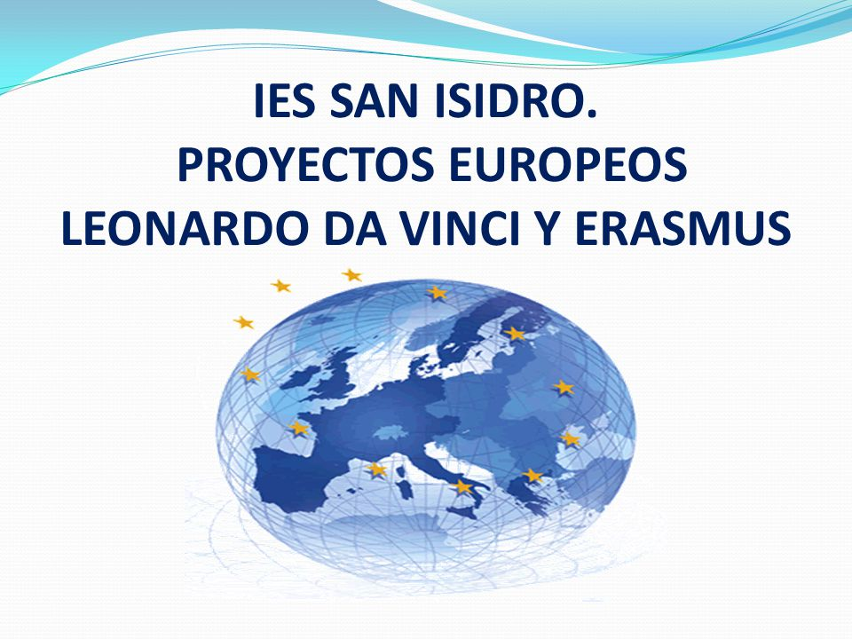 La Unión Europea desarrolla el Programa de Aprendizaje Permanente: ERASMUS CICLOS FORMATIVOS DE GRADO SUPERIOR LEONARDO DA VINCI CICLOS FORMATIVOS DE GRADO MEDIO