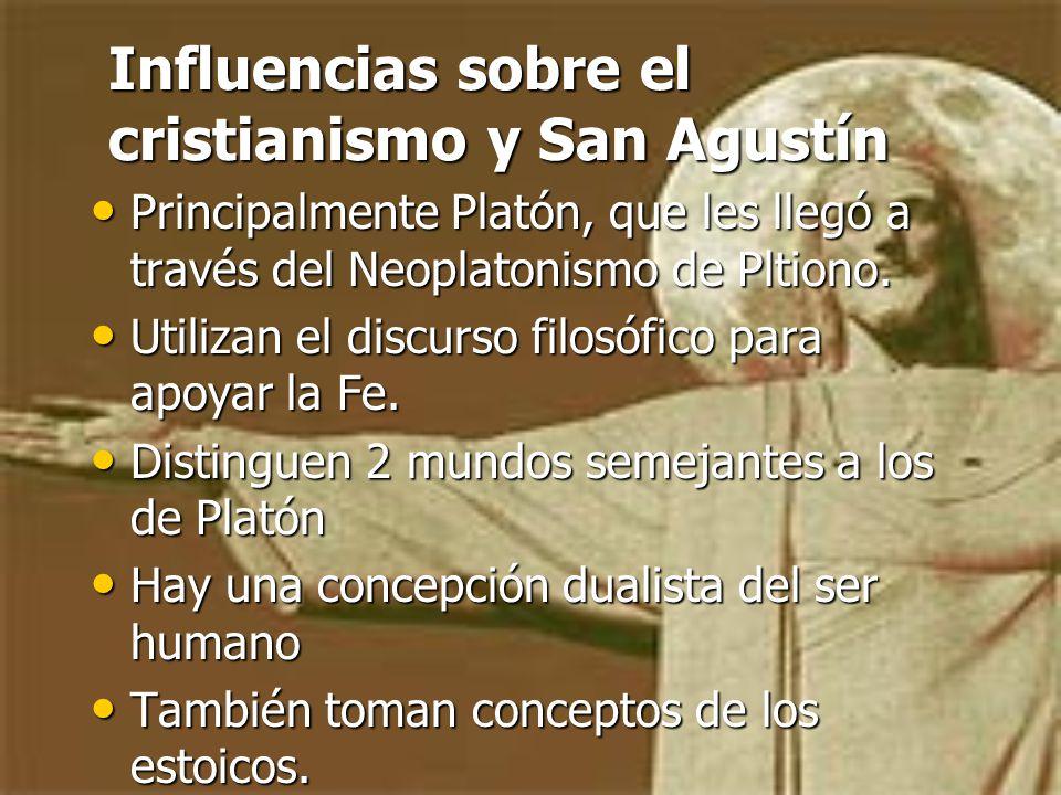 Influencias sobre el cristianismo y San Agustín Principalmente Platón, que les llegó a través del Neoplatonismo de Pltiono.