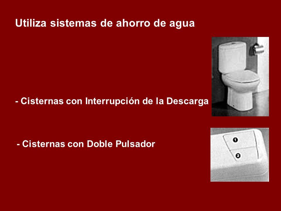 - Cisternas con Interrupción de la Descarga - Cisternas con Doble Pulsador Utiliza sistemas de ahorro de agua