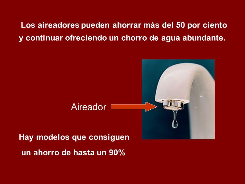y continuar ofreciendo un chorro de agua abundante. Hay modelos que consiguen Los aireadores pueden ahorrar más del 50 por ciento un ahorro de hasta u