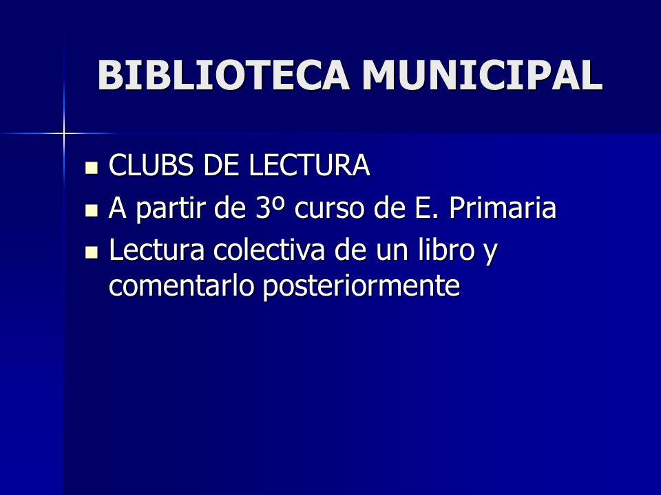 BIBLIOTECA MUNICIPAL CLUBS DE LECTURA CLUBS DE LECTURA A partir de 3º curso de E. Primaria A partir de 3º curso de E. Primaria Lectura colectiva de un