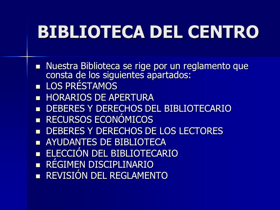 BIBLIOTECA DEL CENTRO Nuestra Biblioteca se rige por un reglamento que consta de los siguientes apartados: Nuestra Biblioteca se rige por un reglament
