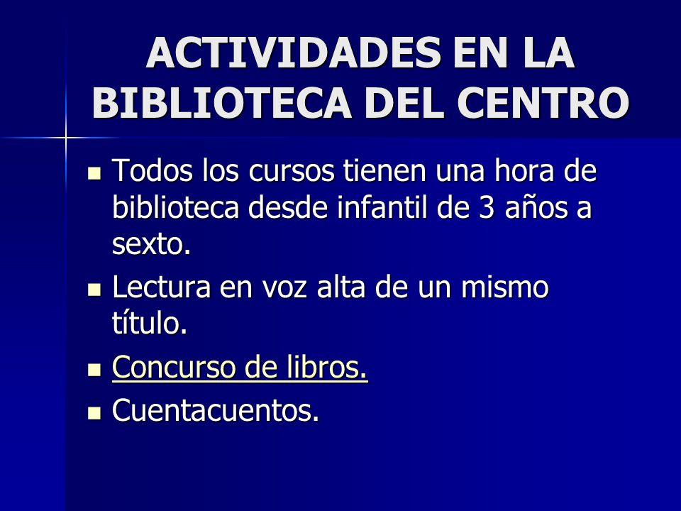 ACTIVIDADES EN LA BIBLIOTECA DEL CENTRO Todos los cursos tienen una hora de biblioteca desde infantil de 3 años a sexto. Todos los cursos tienen una h