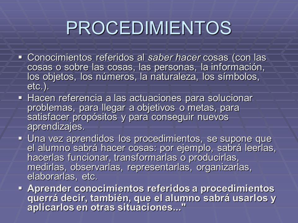 PROCEDIMIENTOS Conocimientos referidos al saber hacer cosas (con las cosas o sobre las cosas, las personas, la información, los objetos, los números,