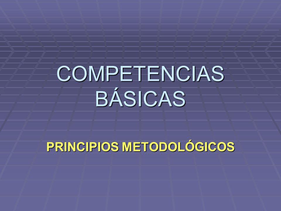 COMPETENCIAS BÁSICAS PRINCIPIOS METODOLÓGICOS
