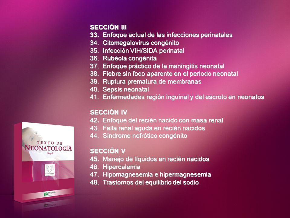 SECCIÓN III 33. Enfoque actual de las infecciones perinatales 34. Citomegalovirus congénito 35. Infección VIH/SIDA perinatal 36. Rubéola congénita 37.