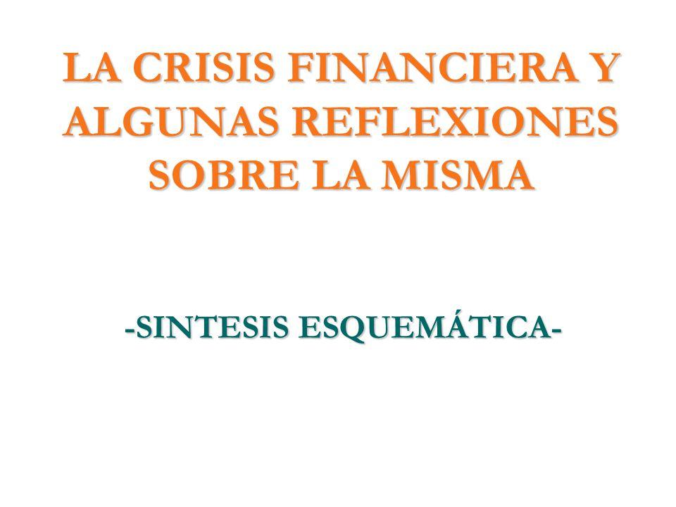 LA CRISIS FINANCIERA Y ALGUNAS REFLEXIONES SOBRE LA MISMA -SINTESIS ESQUEMÁTICA-