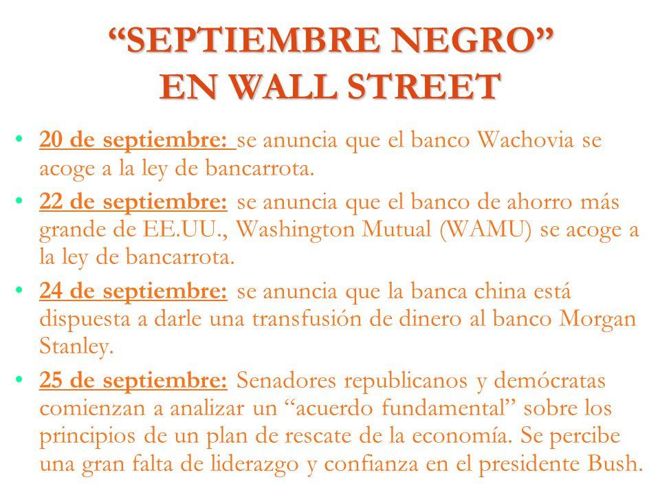 SEPTIEMBRE NEGRO EN WALL STREET 20 de septiembre: se anuncia que el banco Wachovia se acoge a la ley de bancarrota. 22 de septiembre: se anuncia que e
