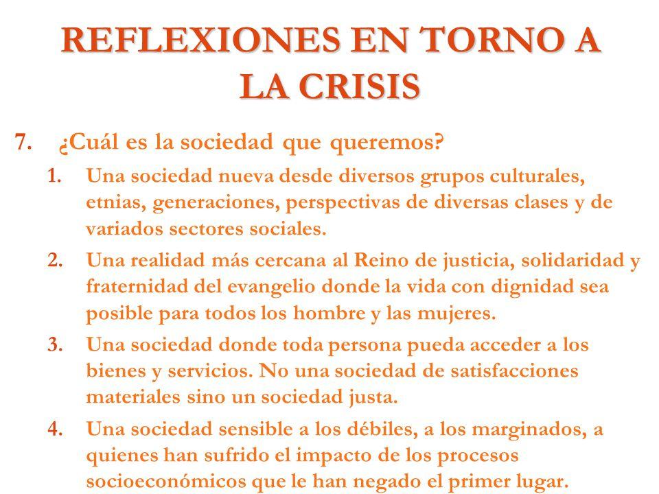 REFLEXIONES EN TORNO A LA CRISIS 7. 7.¿Cuál es la sociedad que queremos? 1. 1.Una sociedad nueva desde diversos grupos culturales, etnias, generacione