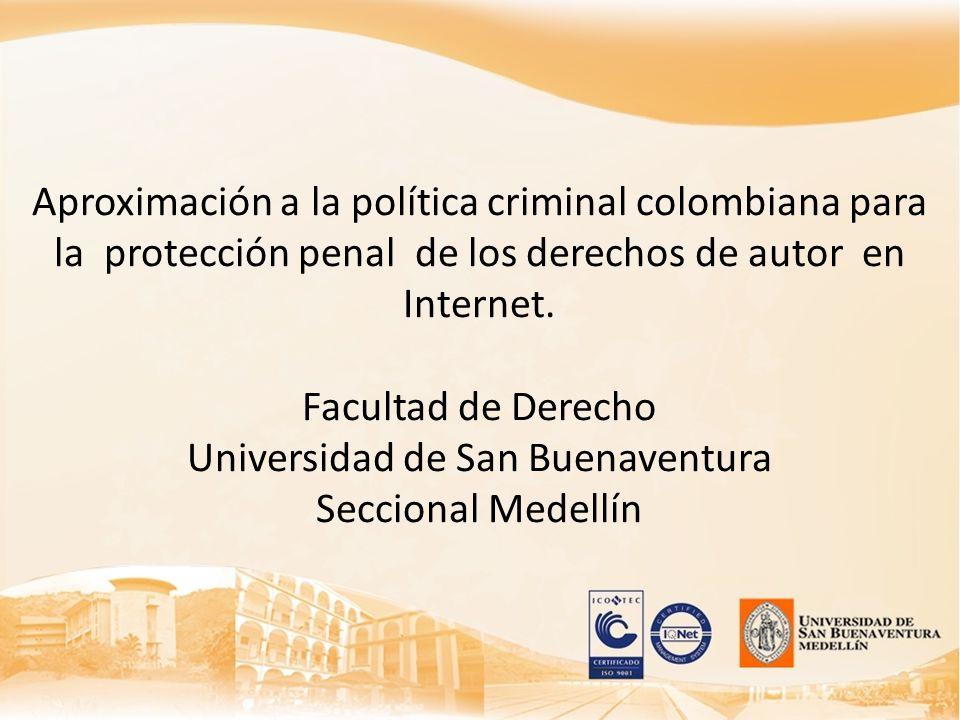 Aproximación a la política criminal colombiana para la protección penal de los derechos de autor en Internet. Facultad de Derecho Universidad de San B