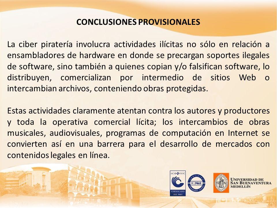 CONCLUSIONES PROVISIONALES La ciber piratería involucra actividades ilícitas no sólo en relación a ensambladores de hardware en donde se precargan sop