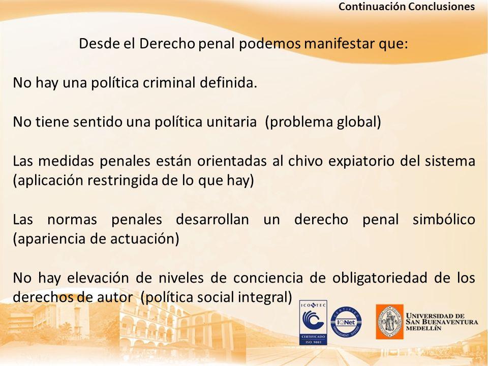 Continuación Conclusiones Desde el Derecho penal podemos manifestar que: No hay una política criminal definida. No tiene sentido una política unitaria