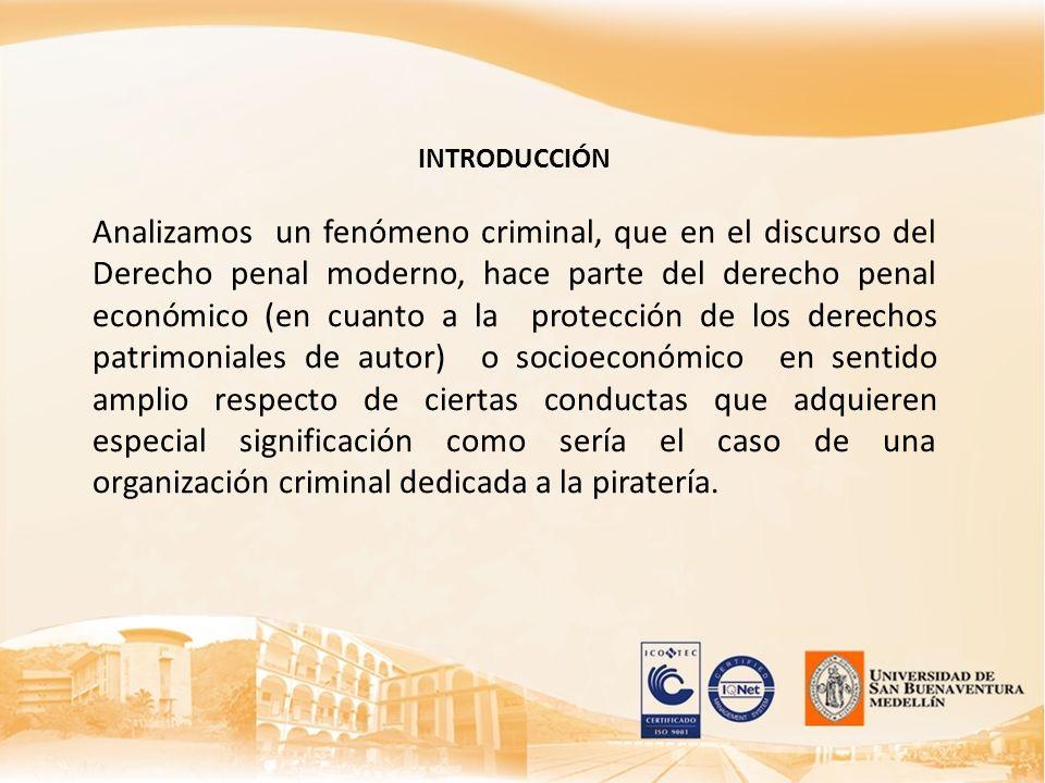INTRODUCCIÓN Analizamos un fenómeno criminal, que en el discurso del Derecho penal moderno, hace parte del derecho penal económico (en cuanto a la pro